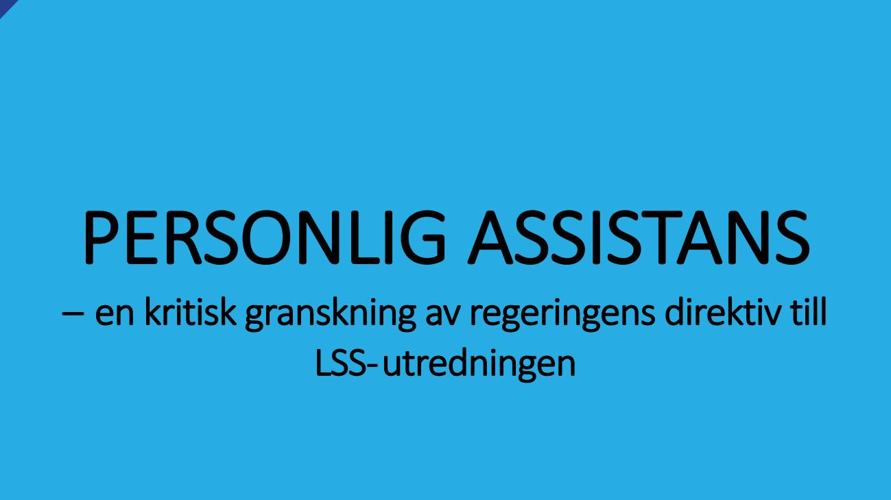 """Blå bakgrund med texten """"Personlig assistans - en kritisk granskning av regeringens direktiv till LSS-utredningen"""""""