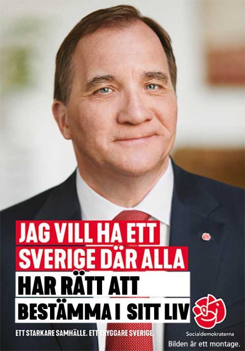 Socialdemokraternas valaffisch i STILs tappning. Stefan Löfven med texten Jag vill ha ett Sverige där alla har rätt att bestämma i sitt liv. Ett starkare samhälle. Ett tryggare Sverige.